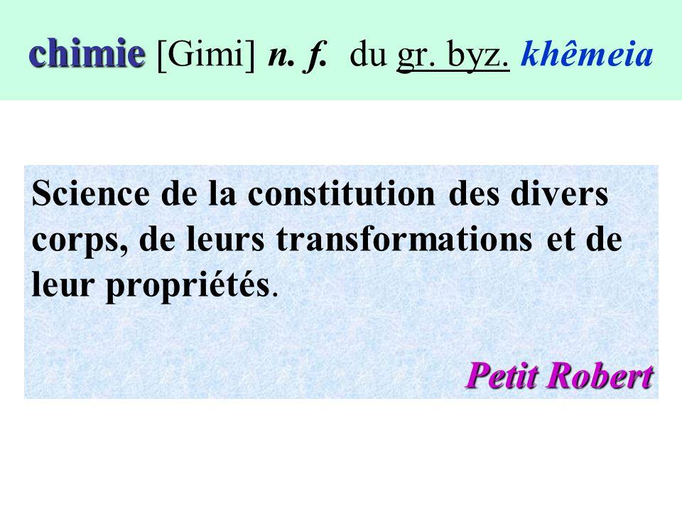 chimie [Gimi] n. f. du gr. byz. khêmeia